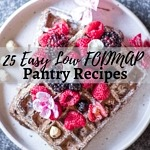 25 Easy Low FODMAP Pantry Recipes.